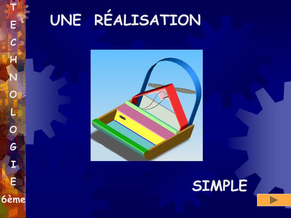 T E C H N O L O G I E 6ème UNE RÉALISATION SIMPLE