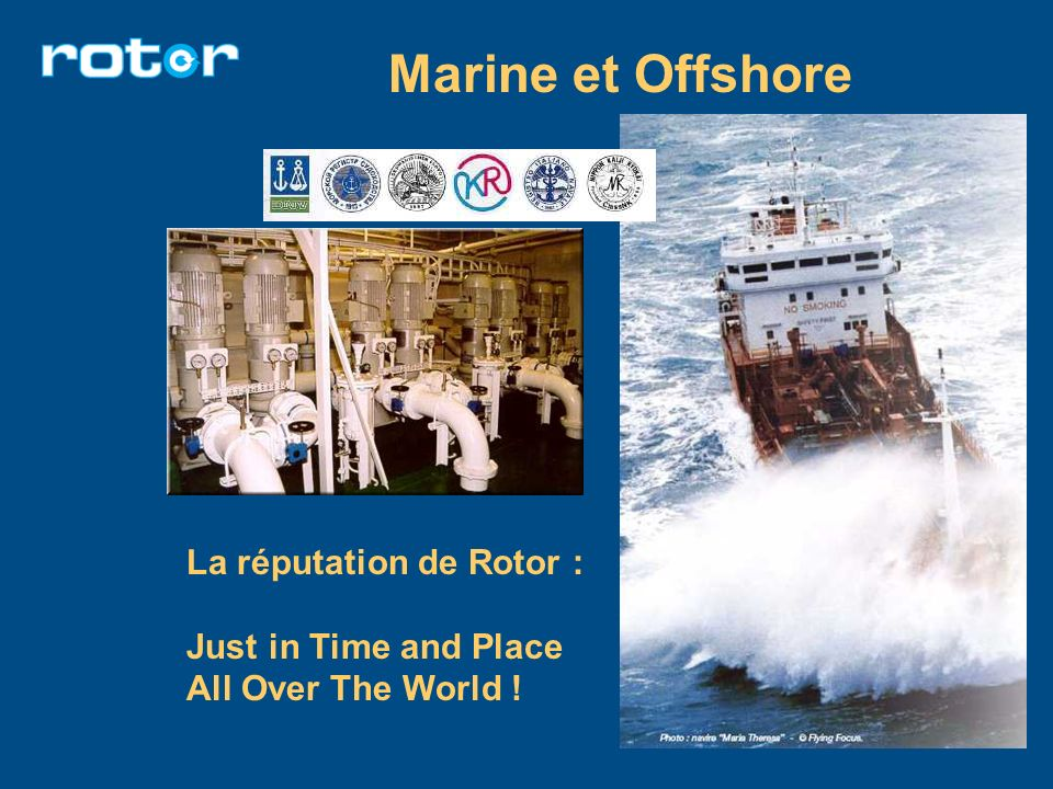 Marine et Offshore La réputation de Rotor : Just in Time and Place All Over The World !