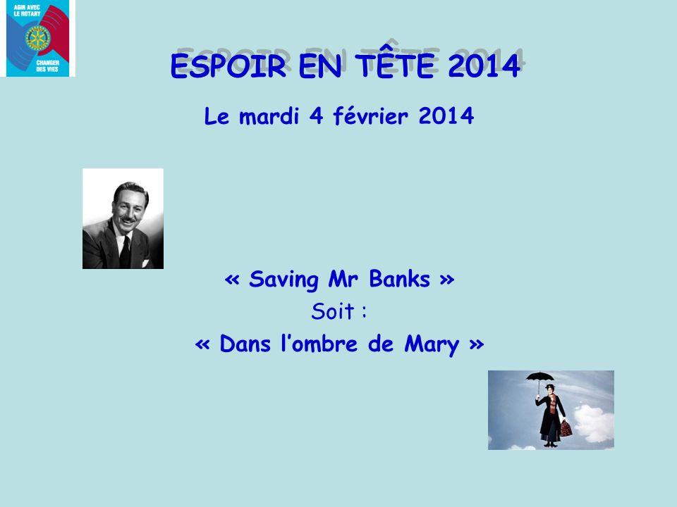 ESPOIR EN TÊTE 2014 Le mardi 4 février 2014 « Saving Mr Banks » Soit : « Dans lombre de Mary »
