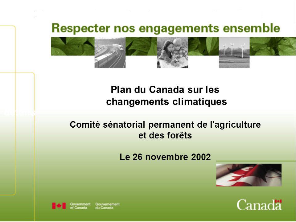 détails Plan du Canada sur les changements climatiques Comité sénatorial permanent de l'agriculture et des forêts Le 26 novembre 2002