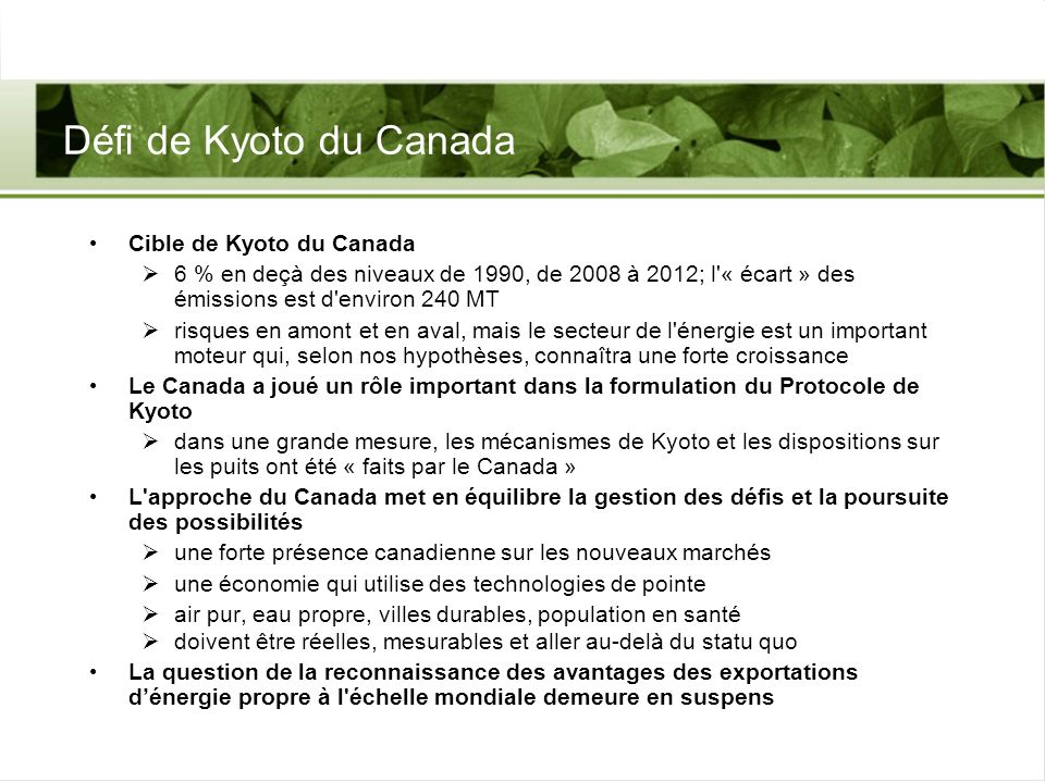Défi de Kyoto du Canada Cible de Kyoto du Canada 6 % en deçà des niveaux de 1990, de 2008 à 2012; l'« écart » des émissions est d'environ 240 MT risqu