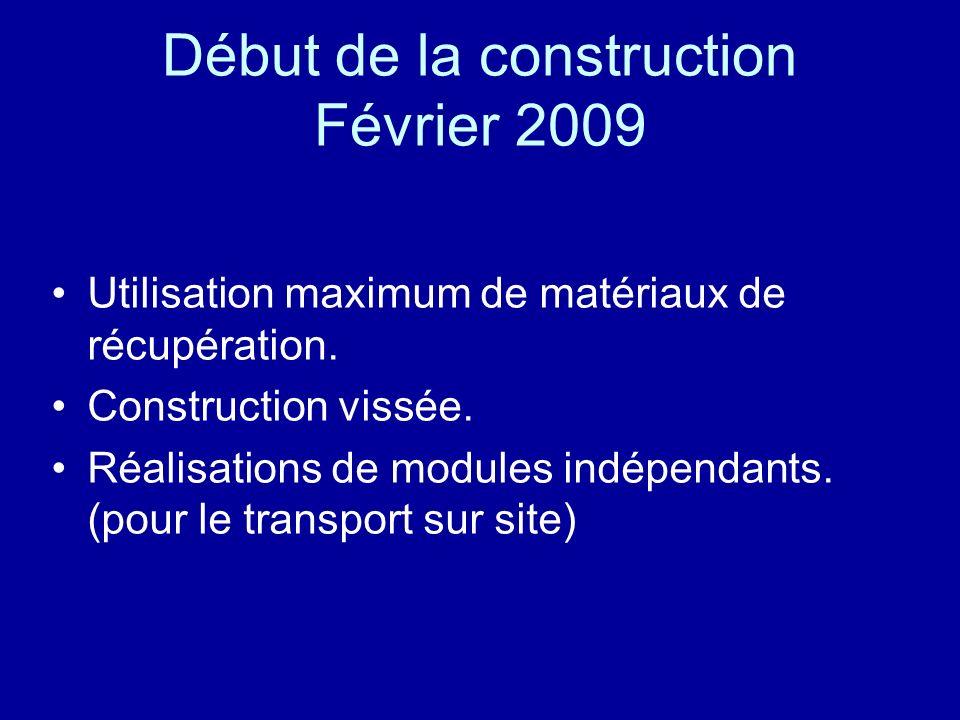 Début de la construction Février 2009 Utilisation maximum de matériaux de récupération.