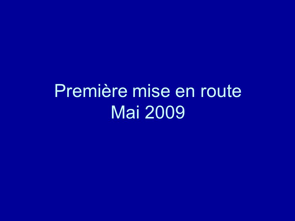 Première mise en route Mai 2009