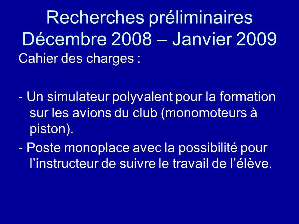 Recherches préliminaires Décembre 2008 – Janvier 2009 Cahier des charges : - Un simulateur polyvalent pour la formation sur les avions du club (monomoteurs à piston).