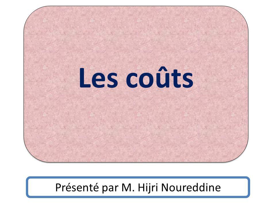 Les coûts Présenté par M. Hijri Noureddine