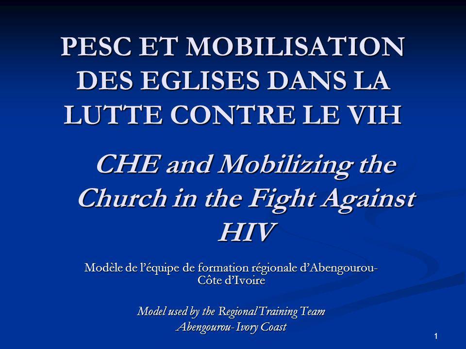 PESC ET MOBILISATION DES EGLISES DANS LA LUTTE CONTRE LE VIH Modèle de léquipe de formation régionale dAbengourou- Côte dIvoire Model used by the Regi