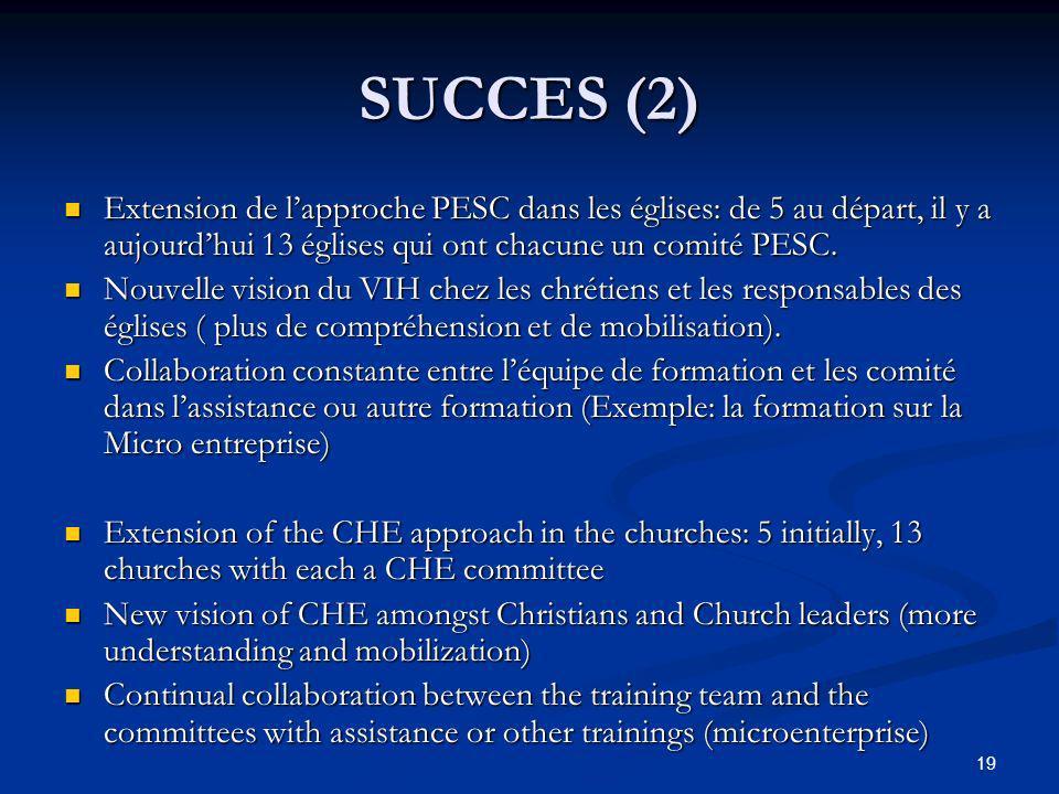 SUCCES (2) Extension de lapproche PESC dans les églises: de 5 au départ, il y a aujourdhui 13 églises qui ont chacune un comité PESC.