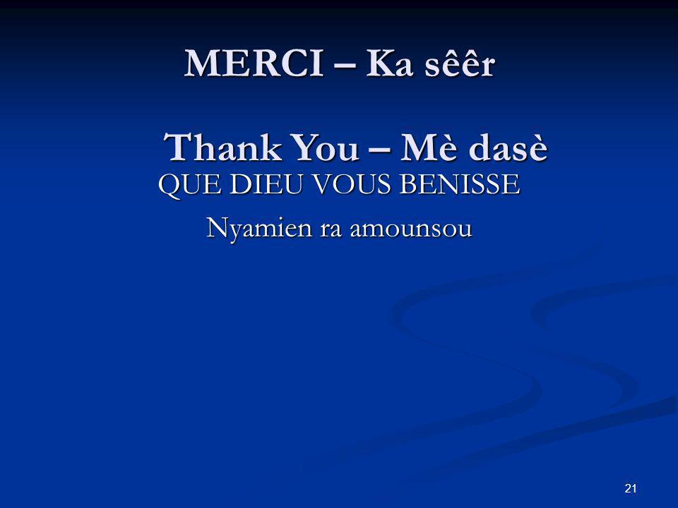 MERCI – Ka sêêr QUE DIEU VOUS BENISSE Nyamien ra amounsou Thank You – Mè dasè 21