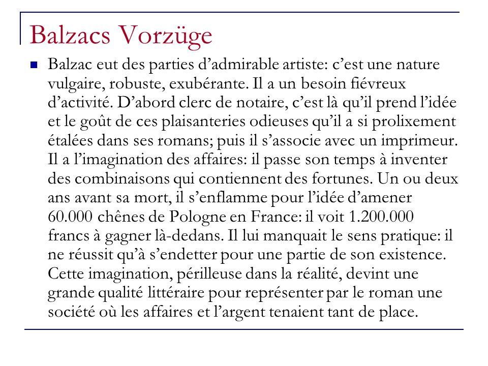 Balzacs Vorzüge Balzac eut des parties dadmirable artiste: cest une nature vulgaire, robuste, exubérante.