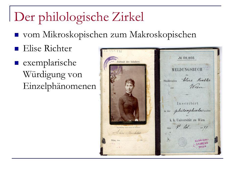 Der philologische Zirkel vom Mikroskopischen zum Makroskopischen Elise Richter exemplarische Würdigung von Einzelphänomenen