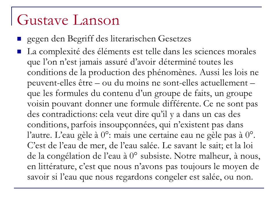 Gustave Lanson gegen den Begriff des literarischen Gesetzes La complexité des éléments est telle dans les sciences morales que lon nest jamais assuré davoir déterminé toutes les conditions de la production des phénomènes.