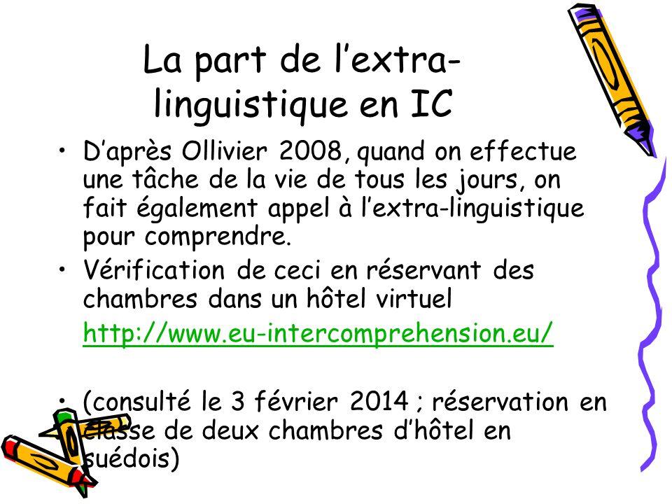 La part de lextra- linguistique en IC Daprès Ollivier 2008, quand on effectue une tâche de la vie de tous les jours, on fait également appel à lextra-linguistique pour comprendre.