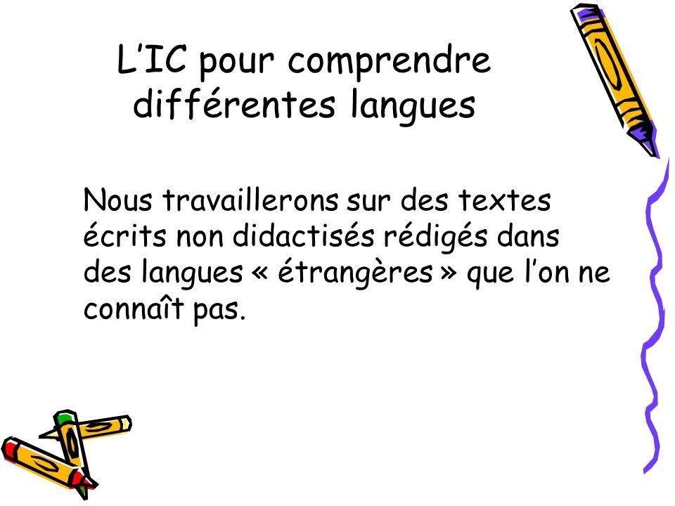 LIC pour comprendre différentes langues Nous travaillerons sur des textes écrits non didactisés rédigés dans des langues « étrangères » que lon ne connaît pas.