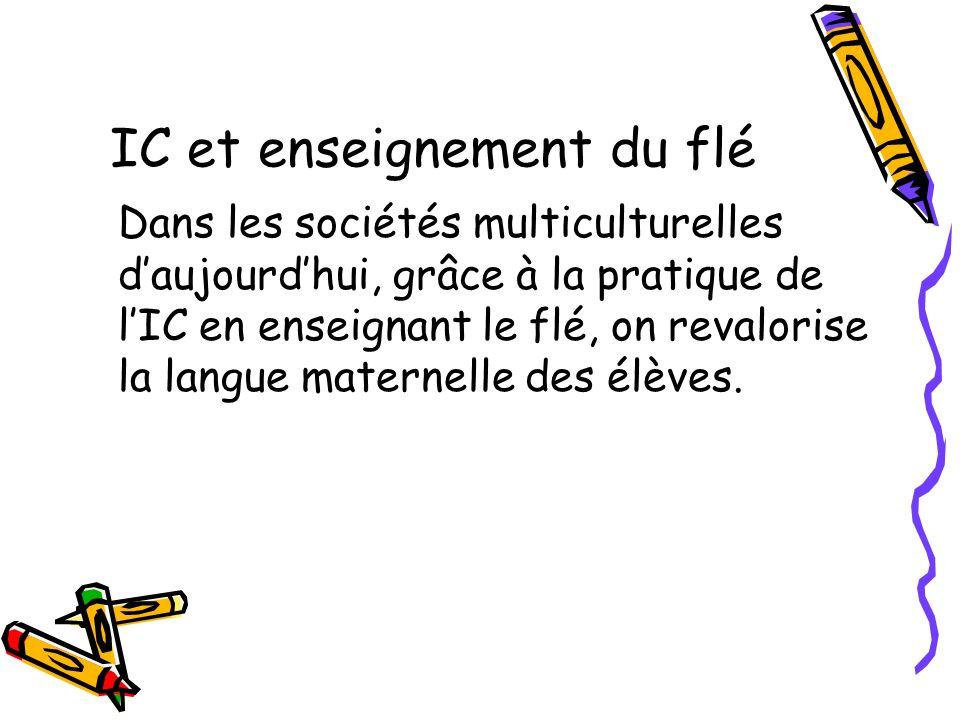 IC et enseignement du flé Dans les sociétés multiculturelles daujourdhui, grâce à la pratique de lIC en enseignant le flé, on revalorise la langue maternelle des élèves.