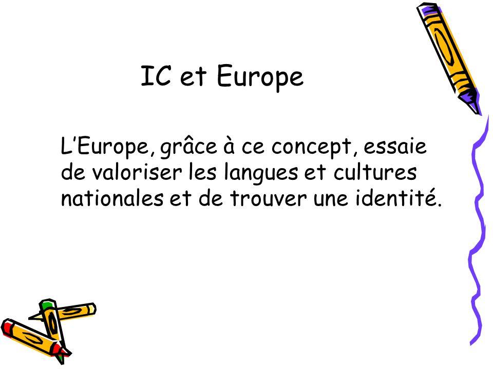 IC et Europe LEurope, grâce à ce concept, essaie de valoriser les langues et cultures nationales et de trouver une identité.