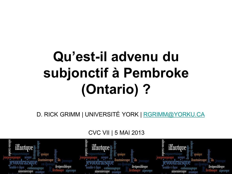 Quest-il advenu du subjonctif à Pembroke (Ontario) ? CVC VII | 5 MAI 2013 D. RICK GRIMM | UNIVERSITÉ YORK | RGRIMM@YORKU.CARGRIMM@YORKU.CA