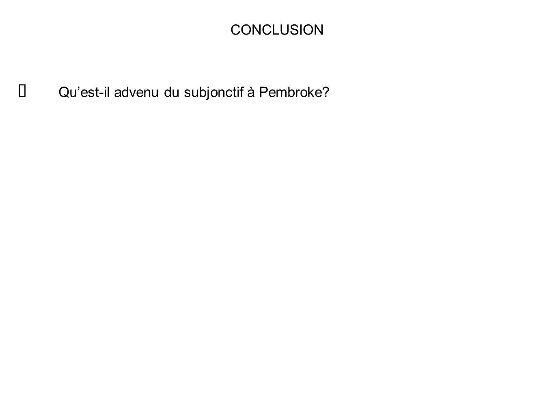 CONCLUSION Quest-il advenu du subjonctif à Pembroke?