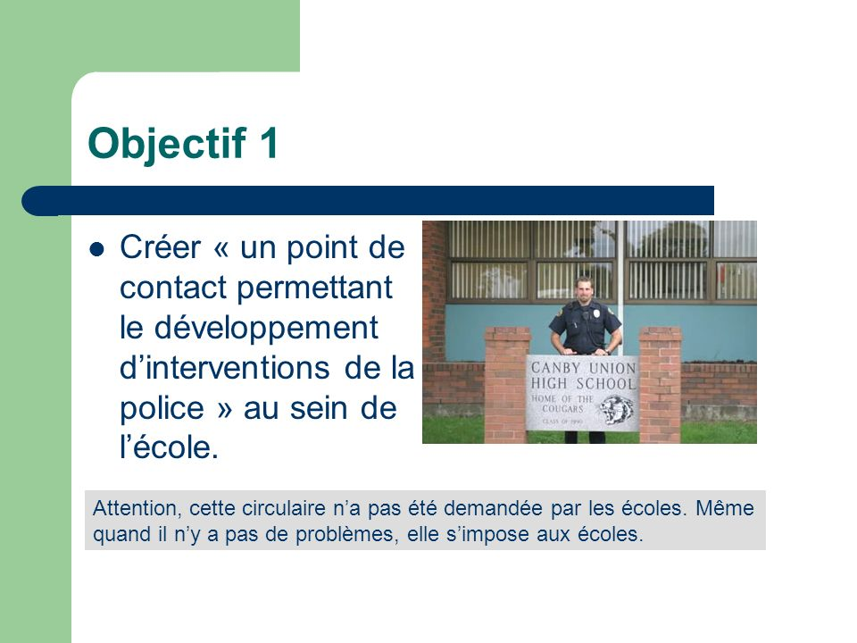 Objectif 1 Créer « un point de contact permettant le développement dinterventions de la police » au sein de lécole.