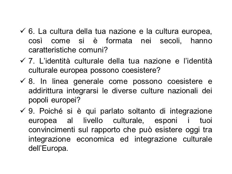 6. La cultura della tua nazione e la cultura europea, così come si è formata nei secoli, hanno caratteristiche comuni? 7. Lidentità culturale della tu