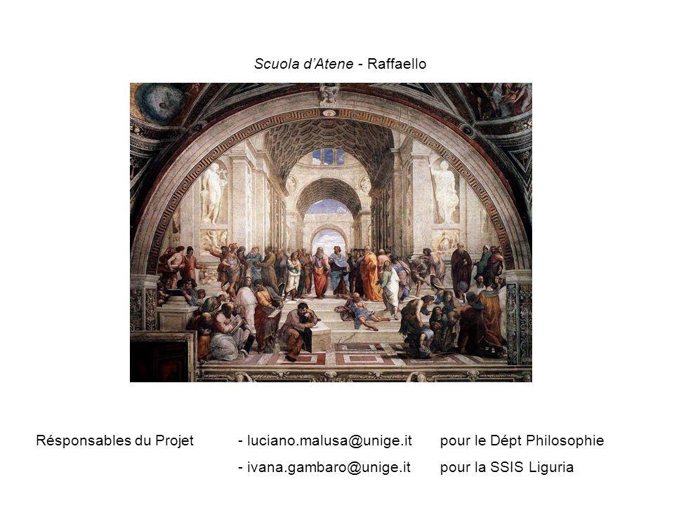 Scuola dAtene - Raffaello Résponsables du Projet- luciano.malusa@unige.itpour le Dépt Philosophie - ivana.gambaro@unige.it pour la SSIS Liguria