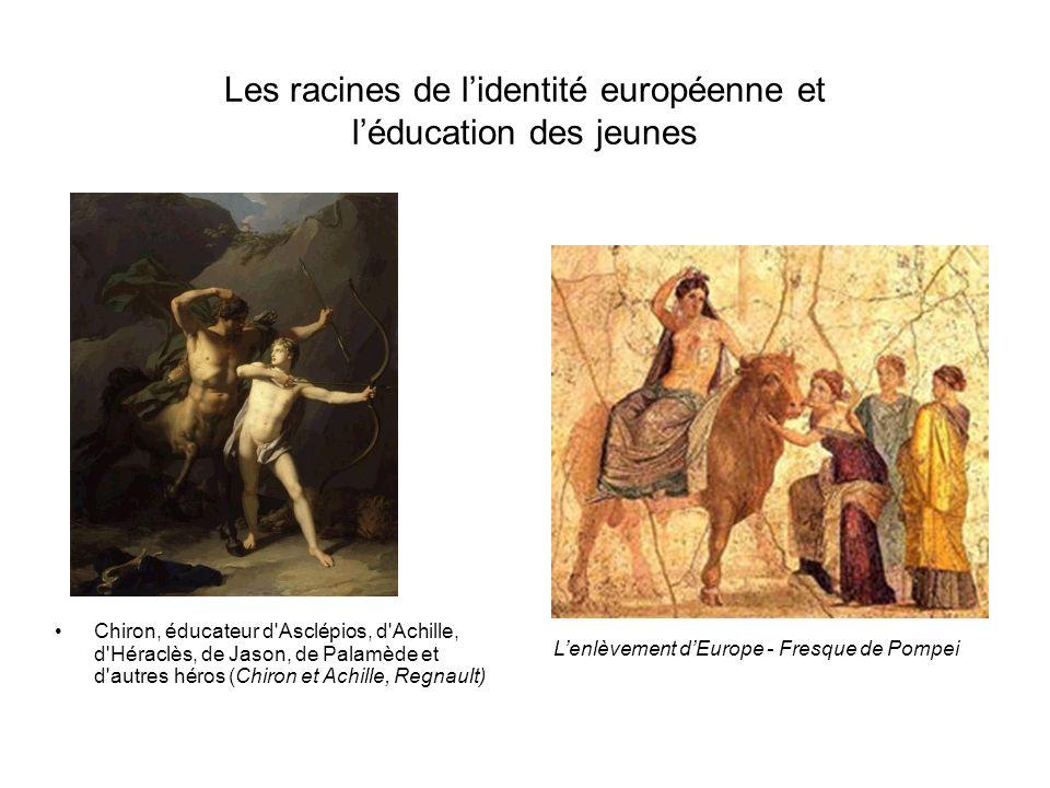 Les racines de lidentité européenne et léducation des jeunes Chiron, éducateur d Asclépios, d Achille, d Héraclès, de Jason, de Palamède et d autres héros (Chiron et Achille, Regnault) Lenlèvement dEurope - Fresque de Pompei