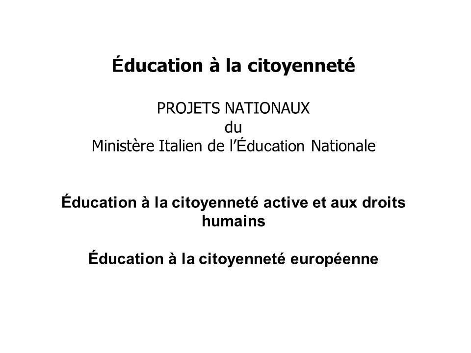 É ducation à la citoyenneté PROJETS NATIONAUX du Ministère Italien de l Éducation Nationale Éducation à la citoyenneté active et aux droits humains Éducation à la citoyenneté européenne