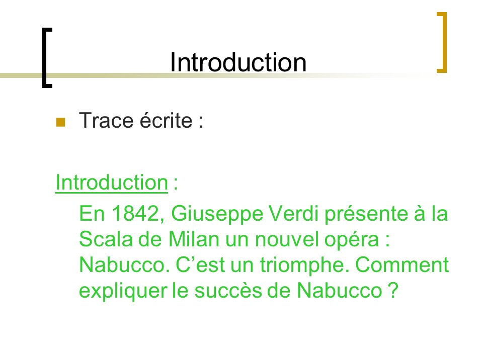 Introduction Trace écrite : Introduction : En 1842, Giuseppe Verdi présente à la Scala de Milan un nouvel opéra : Nabucco.