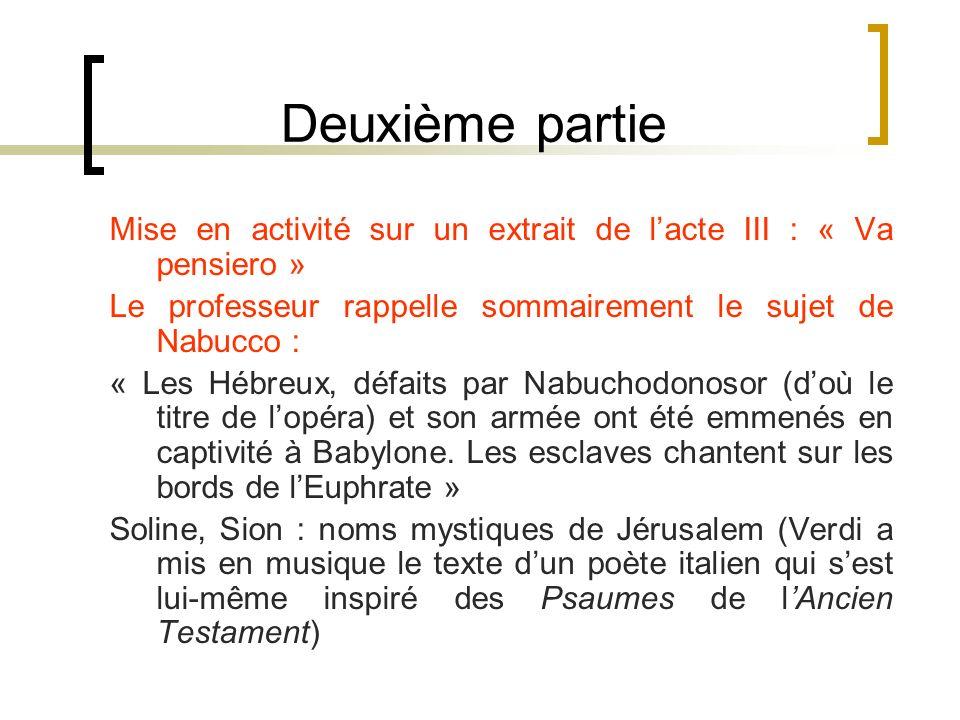 Deuxième partie Mise en activité sur un extrait de lacte III : « Va pensiero » Le professeur rappelle sommairement le sujet de Nabucco : « Les Hébreux