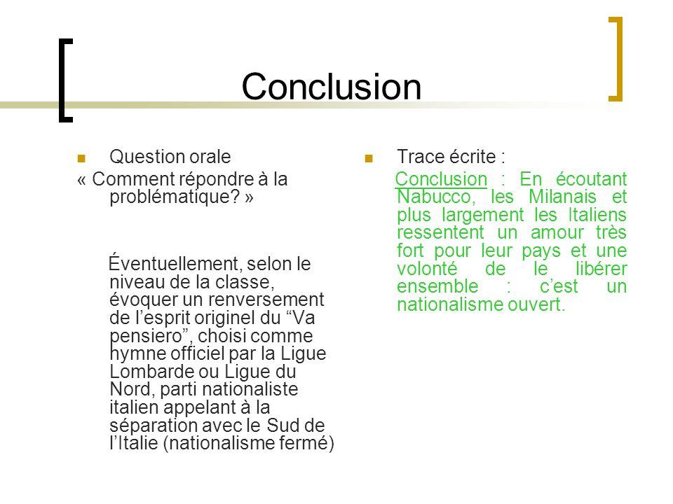Conclusion Question orale « Comment répondre à la problématique? » Éventuellement, selon le niveau de la classe, évoquer un renversement de lesprit or