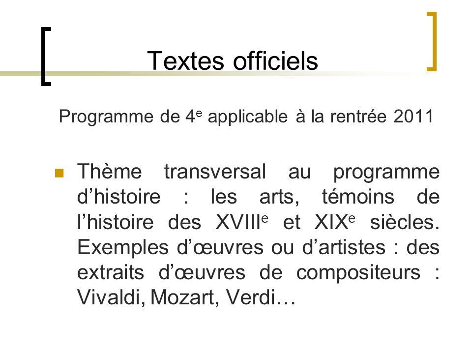 Textes officiels Programme de 4 e applicable à la rentrée 2011 Thème transversal au programme dhistoire : les arts, témoins de lhistoire des XVIII e e