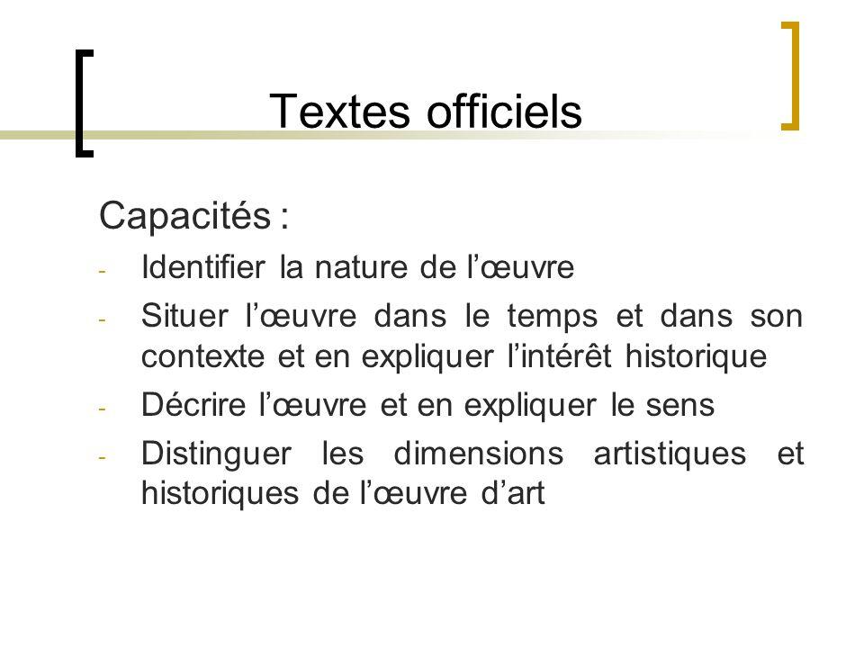Textes officiels Capacités : - Identifier la nature de lœuvre - Situer lœuvre dans le temps et dans son contexte et en expliquer lintérêt historique -