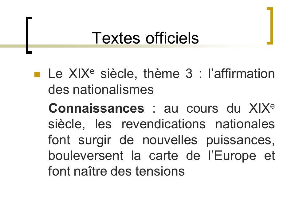 Textes officiels Le XIX e siècle, thème 3 : laffirmation des nationalismes Connaissances : au cours du XIX e siècle, les revendications nationales fon