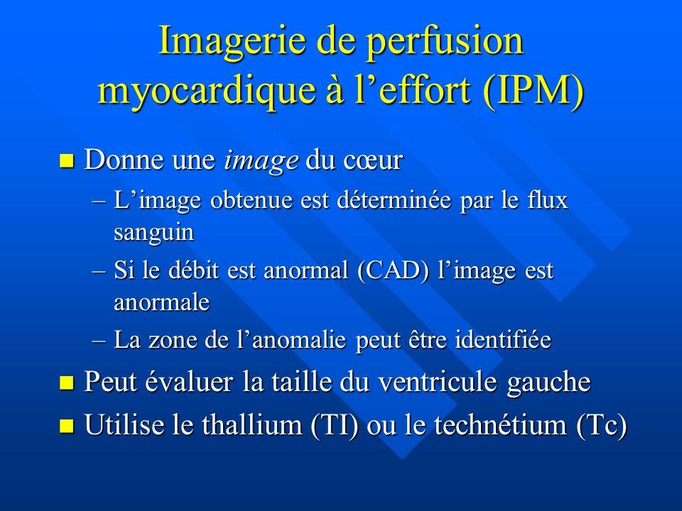 Imagerie de perfusion myocardique à leffort (IPM) Donne une image du cœur Donne une image du cœur –Limage obtenue est déterminée par le flux sanguin –