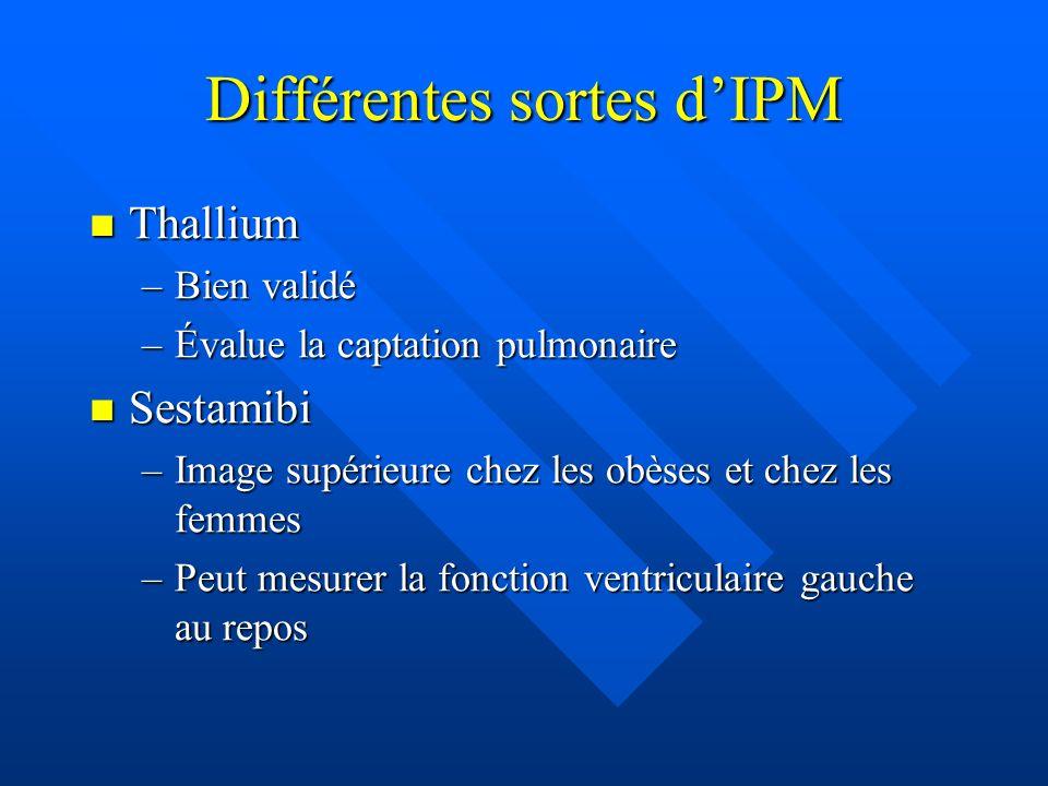 Différentes sortes dIPM Thallium Thallium –Bien validé –Évalue la captation pulmonaire Sestamibi Sestamibi –Image supérieure chez les obèses et chez l