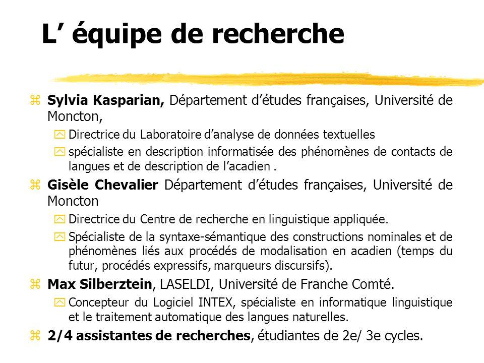 L équipe de recherche zSylvia Kasparian, Département détudes françaises, Université de Moncton, yDirectrice du Laboratoire danalyse de données textuel