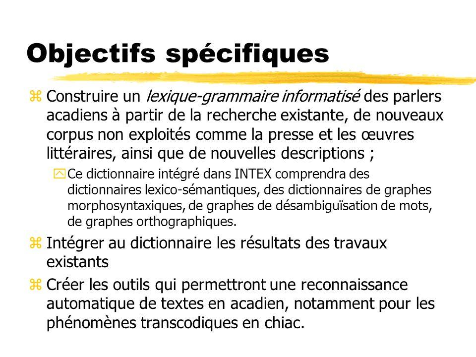 Objectifs spécifiques zConstruire un lexique-grammaire informatisé des parlers acadiens à partir de la recherche existante, de nouveaux corpus non exp