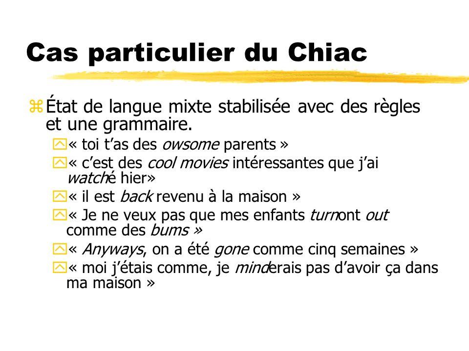 Cas particulier du Chiac zÉtat de langue mixte stabilisée avec des règles et une grammaire. y« toi tas des owsome parents » y« cest des cool movies in