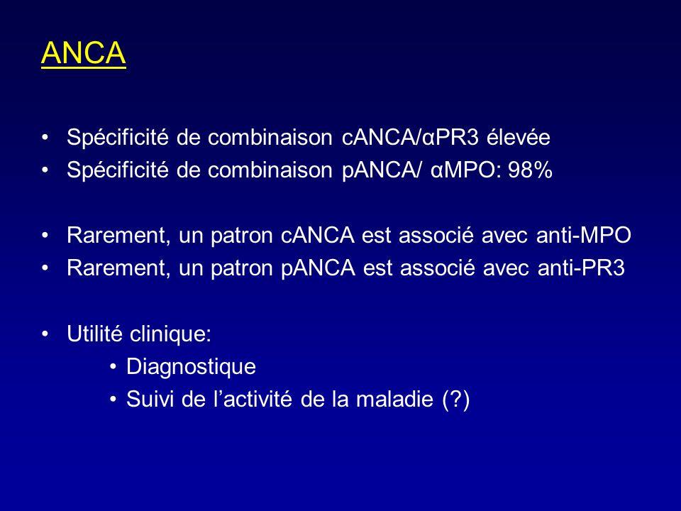 ANCA Spécificité de combinaison cANCA/αPR3 élevée Spécificité de combinaison pANCA/ αMPO: 98% Rarement, un patron cANCA est associé avec anti-MPO Rarement, un patron pANCA est associé avec anti-PR3 Utilité clinique: Diagnostique Suivi de lactivité de la maladie (?)