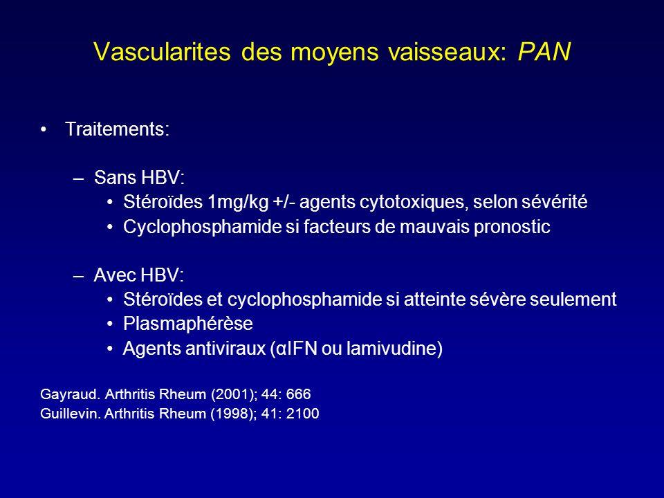 Vascularites des moyens vaisseaux: PAN Traitements: –Sans HBV: Stéroïdes 1mg/kg +/- agents cytotoxiques, selon sévérité Cyclophosphamide si facteurs de mauvais pronostic –Avec HBV: Stéroïdes et cyclophosphamide si atteinte sévère seulement Plasmaphérèse Agents antiviraux (αIFN ou lamivudine) Gayraud.