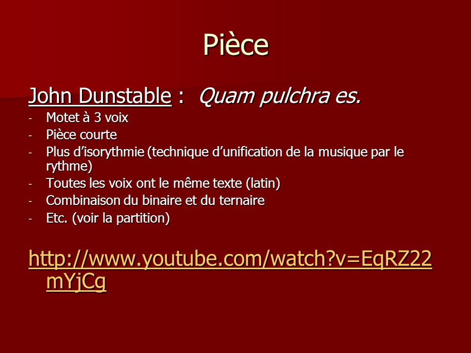 Pièce John Dunstable : Quam pulchra es. - Motet à 3 voix - Pièce courte - Plus disorythmie (technique dunification de la musique par le rythme) - Tout