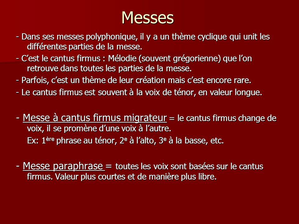 Messes - Dans ses messes polyphonique, il y a un thème cyclique qui unit les différentes parties de la messe. - Cest le cantus firmus : Mélodie (souve