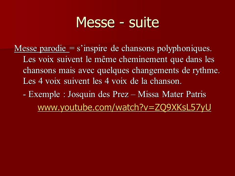 Messe - suite Messe parodie = sinspire de chansons polyphoniques. Les voix suivent le même cheminement que dans les chansons mais avec quelques change