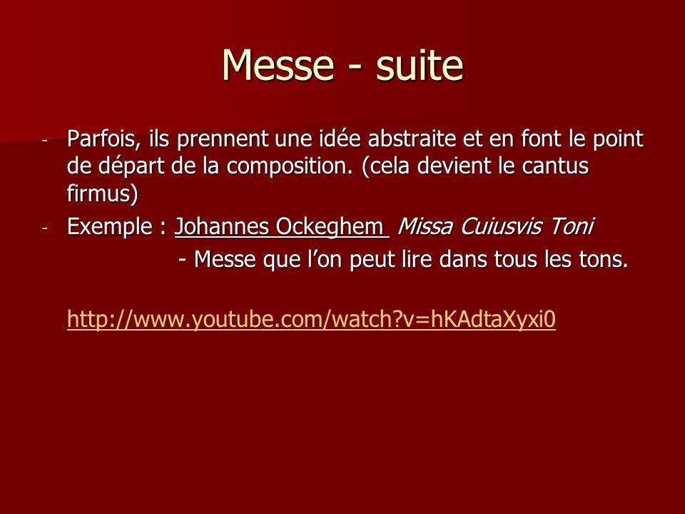 Messe - suite - Parfois, ils prennent une idée abstraite et en font le point de départ de la composition. (cela devient le cantus firmus) - Exemple :