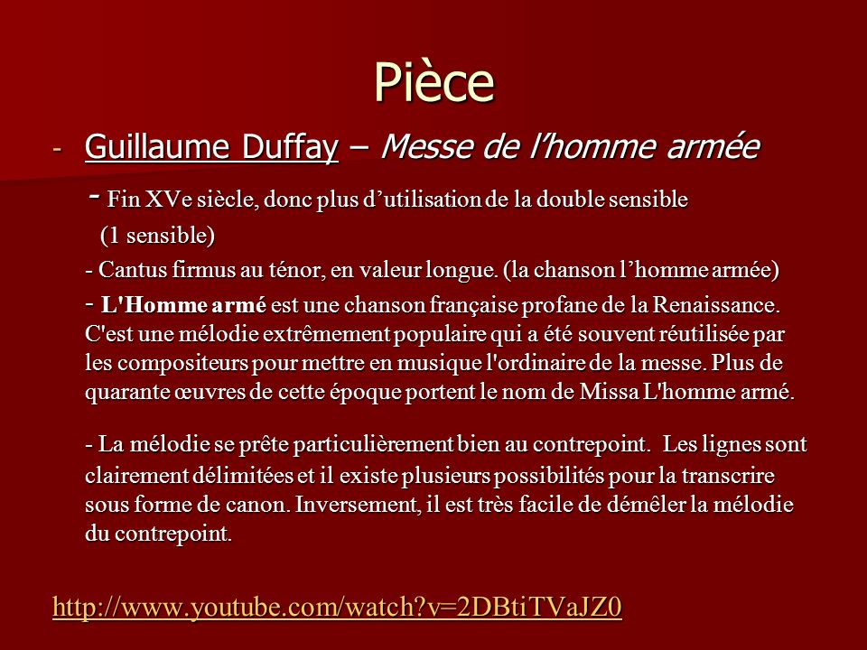Pièce - Guillaume Duffay – Messe de lhomme armée - Fin XVe siècle, donc plus dutilisation de la double sensible (1 sensible) (1 sensible) - Cantus firmus au ténor, en valeur longue.