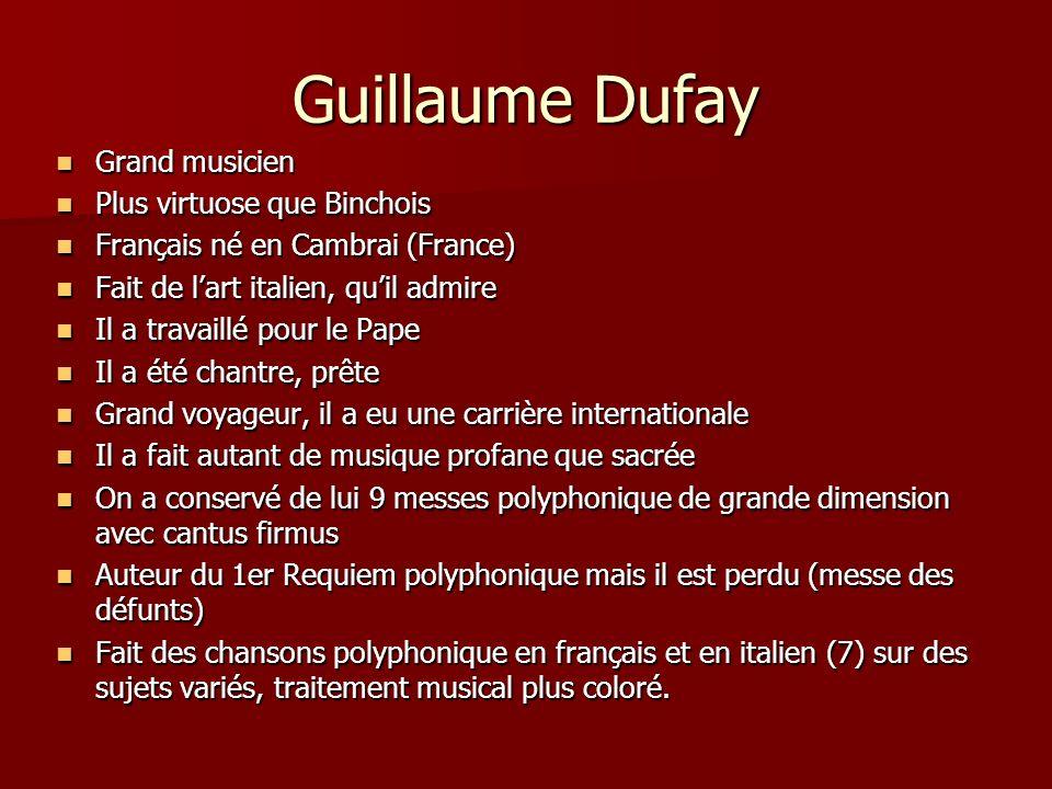 Guillaume Dufay Grand musicien Grand musicien Plus virtuose que Binchois Plus virtuose que Binchois Français né en Cambrai (France) Français né en Cam