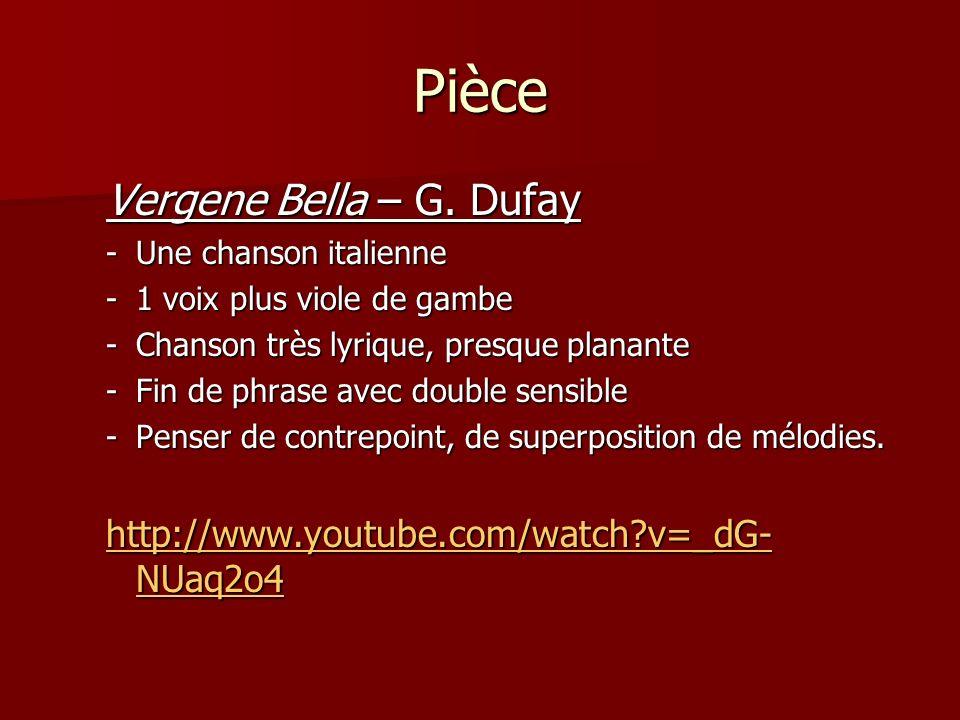Pièce Vergene Bella – G. Dufay -Une chanson italienne -1 voix plus viole de gambe -Chanson très lyrique, presque planante -Fin de phrase avec double s