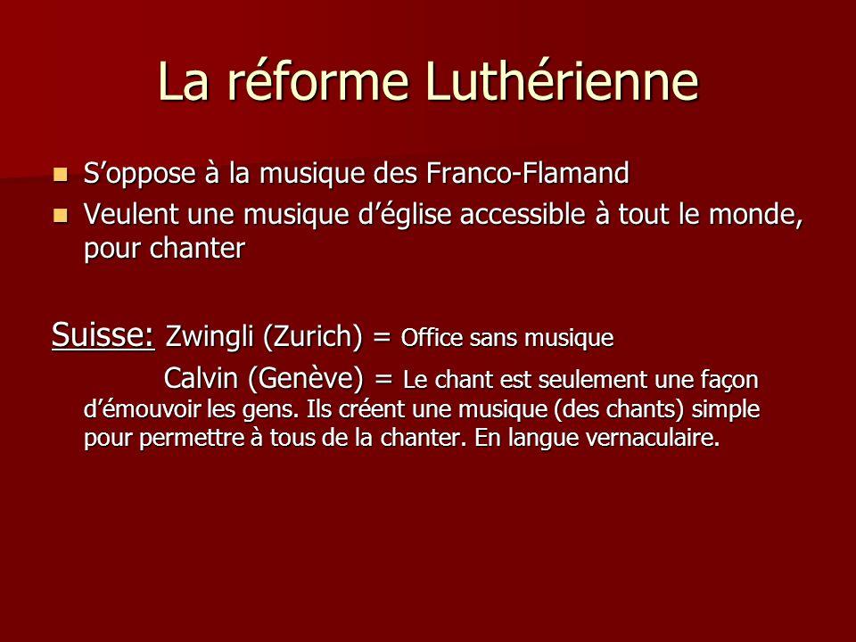 La réforme Luthérienne Soppose à la musique des Franco-Flamand Soppose à la musique des Franco-Flamand Veulent une musique déglise accessible à tout l