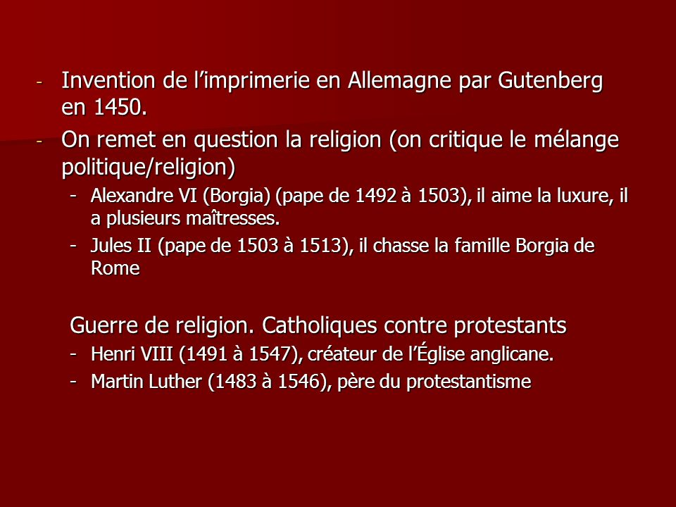 - Invention de limprimerie en Allemagne par Gutenberg en 1450. - On remet en question la religion (on critique le mélange politique/religion) -Alexand