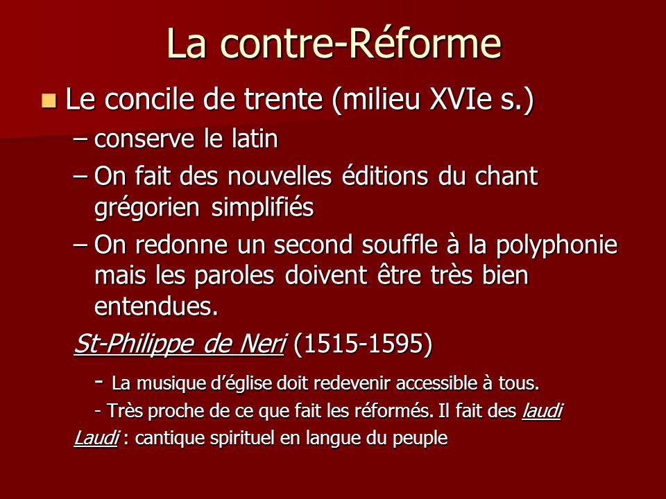 La contre-Réforme Le concile de trente (milieu XVIe s.) Le concile de trente (milieu XVIe s.) –conserve le latin –On fait des nouvelles éditions du ch