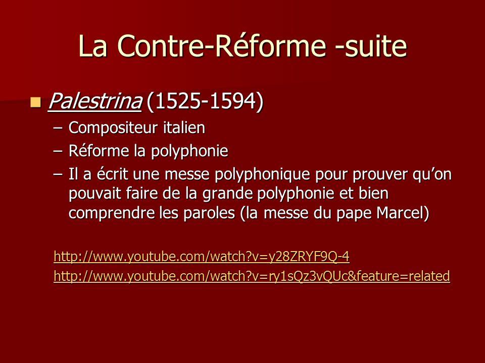 La Contre-Réforme -suite Palestrina (1525-1594) Palestrina (1525-1594) –Compositeur italien –Réforme la polyphonie –Il a écrit une messe polyphonique pour prouver quon pouvait faire de la grande polyphonie et bien comprendre les paroles (la messe du pape Marcel) http://www.youtube.com/watch?v=y28ZRYF9Q-4 http://www.youtube.com/watch?v=ry1sQz3vQUc&feature=related